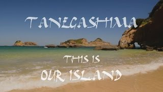 Tanegashima Island Japan  City new picture : Tanegashima - This is Our Island