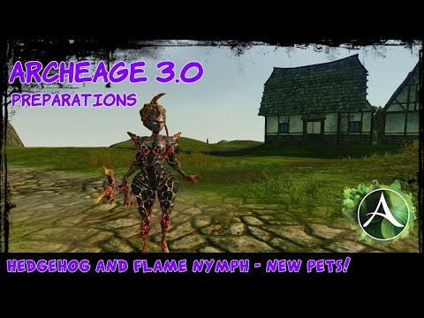ARCHEAGE 3.0 Preparations - Hedgehog And Flame Nymph - New Pets!