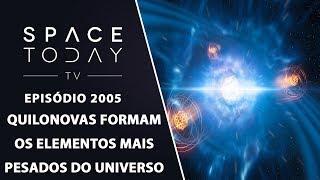 QUILONOVAS FORMAM OS ELEMENTOS MAIS PESADOS DO UNIVERSO | SPAC ETODAY TV EP2005 by Space Today