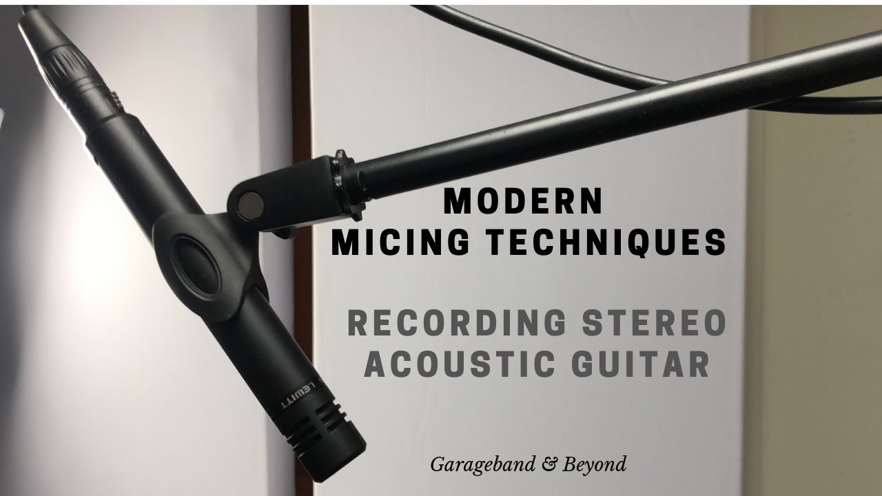 Modern Micing Techniques – Recording Stereo/Solo Acoustic Guitar