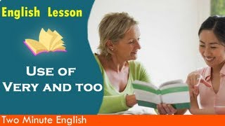 Use of Very and too, Learn to speak English quickly