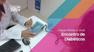 Pague Menos e Você - Encontro de Diabéticos