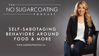 Self-Sabotaging Behaviors Around Food & More