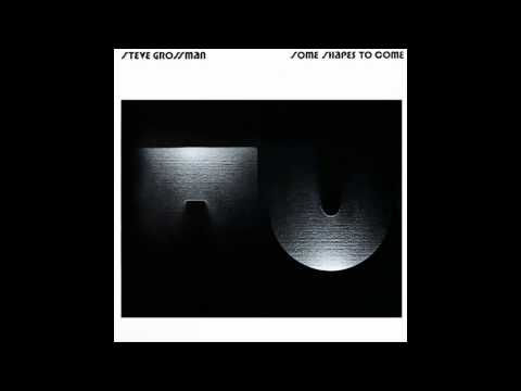 Steve Grossman – Some Shapes to Come (Full Album)