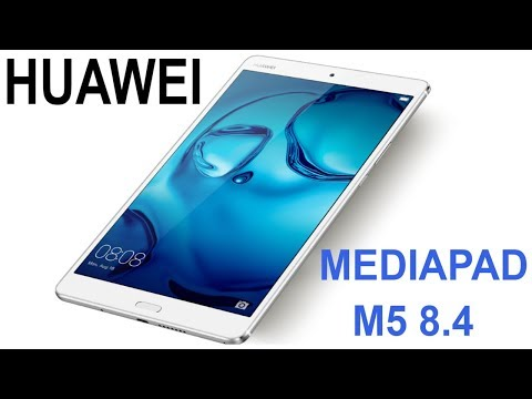 HUAWEI MEDIAPAD M5 8.4 Specs, Features, Design, Price & Release Date !