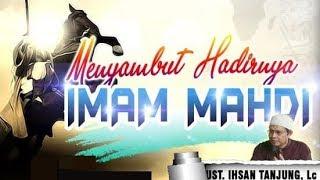 Video MENYAMBUT HADIRNYA IMAM AL-MAHDI (+SLIDE) - UST. IHSAN TANJUNG, LC MP3, 3GP, MP4, WEBM, AVI, FLV Mei 2019