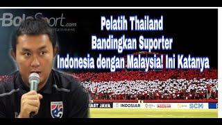 Video Pelatih Thailand Bandingkan Suporter Indonesia dengan Malaysia! Ini Katanya MP3, 3GP, MP4, WEBM, AVI, FLV Oktober 2018