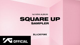 BLACKPINK - 1st MINI ALBUM 'SQUARE UP' SAMPLER