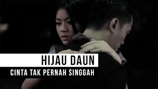 Video HIJAU DAUN - Cinta Tak Pernah Singgah (Official Music Video) MP3, 3GP, MP4, WEBM, AVI, FLV Desember 2018