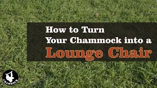 How to turn Your Chammock into a Lounge Chair
