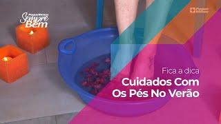 #FicaADica - Cuidados Com Os Pés No Verão