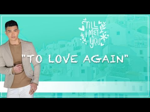 To Love Again By Daryl Ong ( Till I Met You OST) Lyrics