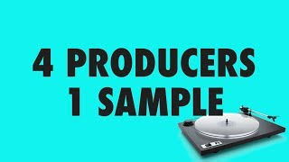 4 PRODUCERS FLIP THE SAME SAMPLE