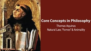 Philosophy Core Concepts: Thomas Aquinas, Natural Law,