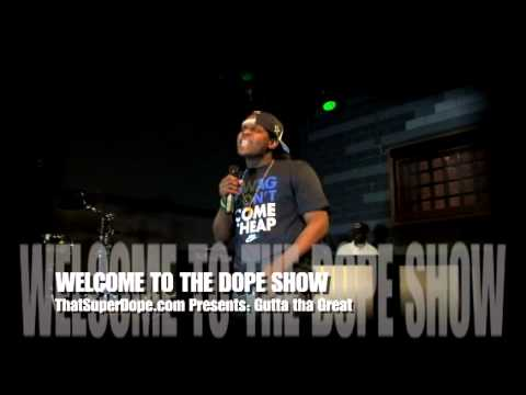 GUTTA DA GREAT (hip Hop) @ WELCOME TO THE DOPE SHOW