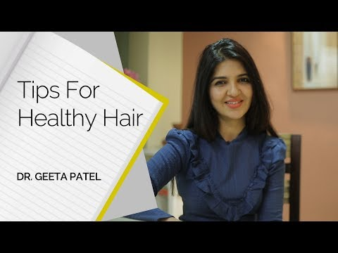 Tips For Healthy Hair by Dr. Geeta Patel || Skin Diaries