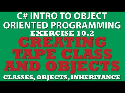 C# Creating Tape Class (Ex 10.2) With Constructors, Object Instantiation, Inheritance, Properties