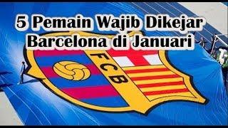 Download Video [WAJIB TAHU] 5 Pemain Yang Wajib Dikejar Barcelona di Transfer Januari MP3 3GP MP4
