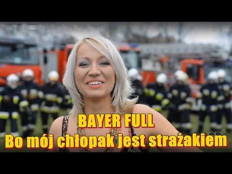 Bayer Full - Bo mój chłopak jest strażakiem