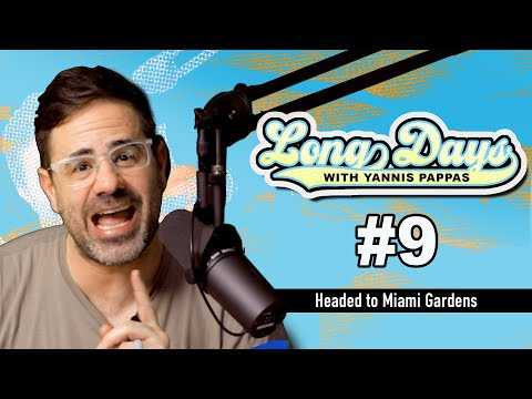 Headed to Miami Gardens - Long Days with Yannis Pappas - Episode 9