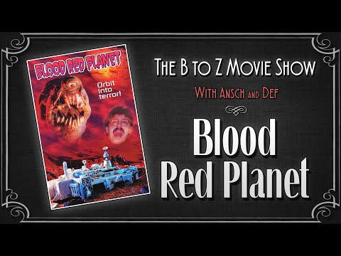 The B to Z Movie Show: Blood Red Planet (2000)