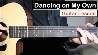 Video Calum Scott - Dancing on my Own | Guitar Tutorial (Lesson) Chords & Melody MP3, 3GP, MP4, WEBM, AVI, FLV April 2018