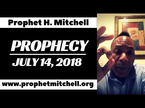 Prophet H. Mitchell - Prophecy: July 14, 2018