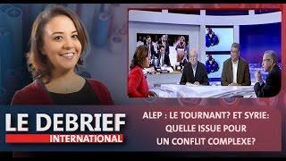 """Le Debrief : """"Alep : le tournant?"""" et """"Syrie: quelle issue pour un conflit complexe?"""""""