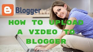 How to upload a video to blogger