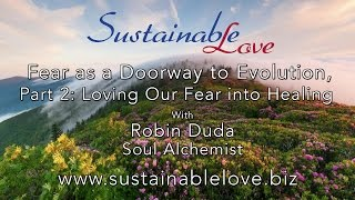 Fear as a Doorway to Evolution, Part 2:  Loving our Fear into Healing