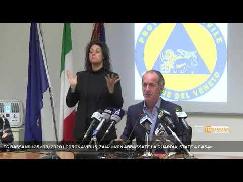 TG BASSANO | 25/03/2020 | CORONAVIRUS, ZAIA: «NON ABBASSATE LA GUARDIA, STATE A CASA»