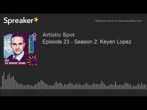 Episode 23 - Season 2: Keyen Lopez (part 1 of 5)