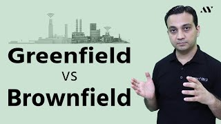 Greenfield vs Brownfield Project & Investment
