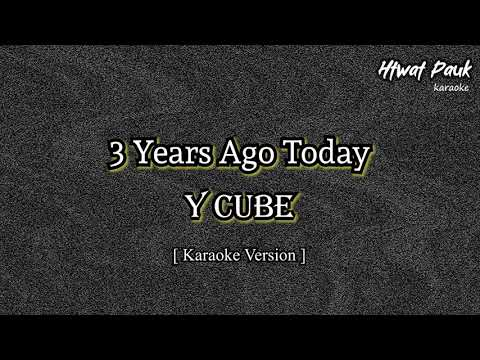 Y Cube - 3 Years Ago Today karaoke