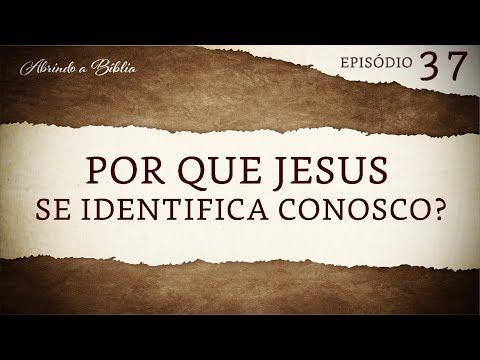 Por que Jesus se identifica conosco? | Abrindo a Bíblia