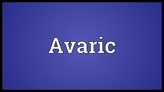 Video shows what Avaric means. Avar. Avaric Meaning. How to pronounce, definition audio dictionary. How to say Avaric. Powered by MaryTTS, Wiktionary.