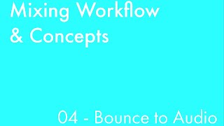 Mixing Workflow & Concepts: Part_04 - Bounce to Audio