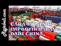 Cara Menjadi Importir Barang Dari China Bagi Pemula