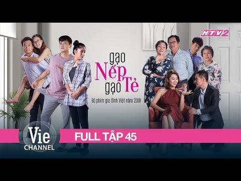 GẠO NẾP GẠO TẺ - Tập 45| Phim Gia Đình Việt 2018 - Thời lượng: 46:34.