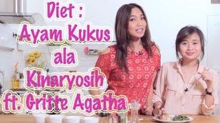 Download Video Diet : Ayam Kukus Ala Kinar ft. Gritte Agatha | Sehat Ala Kinaryosih #10 MP3 3GP MP4