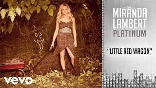 Miranda Lambert - Little Red Wagon (Audio)