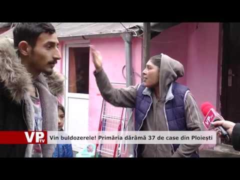 Vin buldozerele! Primăria dărâmă 37 de case din Ploiești