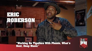 Eric Roberson -Working On Tigallero With Phonte, What's Next, Deep Music (247HH Exclusive)