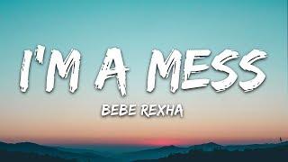 Video Bebe Rexha - I'm A Mess (Lyrics) MP3, 3GP, MP4, WEBM, AVI, FLV Juni 2019