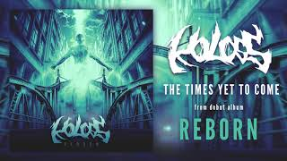 Video KOLOSS - The Times Yet To Come