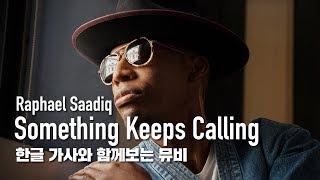 [한글자막뮤비] Raphael Saadiq - Something Keeps Calling (feat. Rob Bacon)