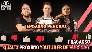 QUAL PRÓXIMO YOUTUBER DE SUCESSO 2019 - Episódio PERDIDO de FRACASSO