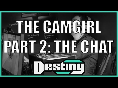 Destiny Classics: The Camgirl - Part 2: The Chat