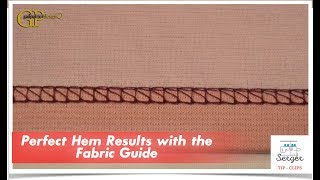 Serger Tip Clip 13: Perfect Hem Results with the Fabric Guide