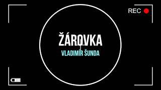 Video Vláďa Šunda – Žárovka [video] (Písničky, hudba)